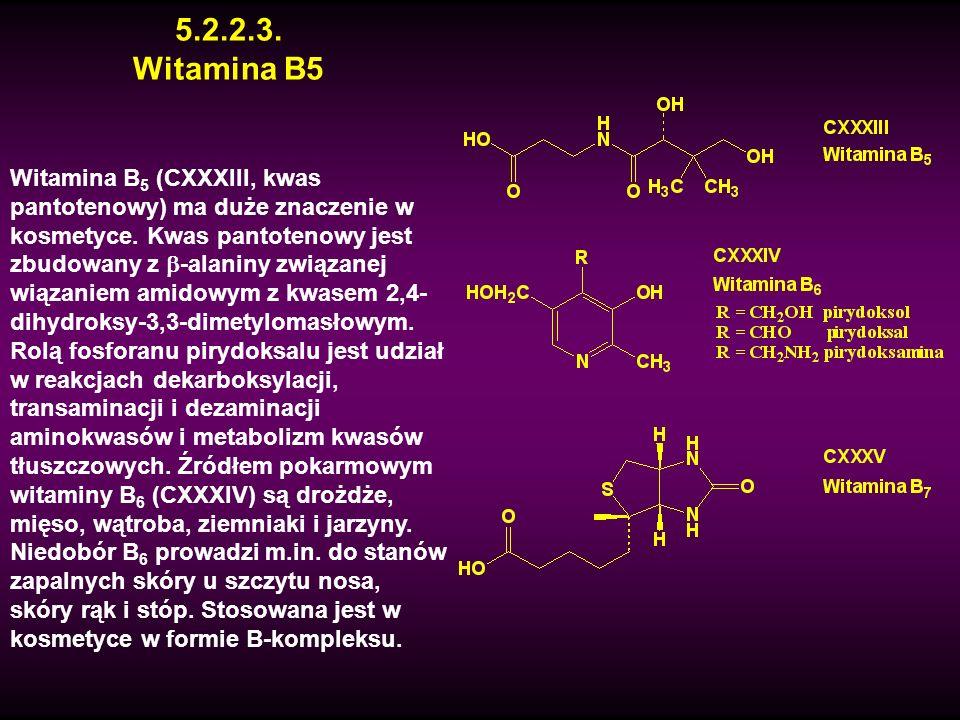 5.2.2.3. Witamina B5 Witamina B 5 (CXXXIII, kwas pantotenowy) ma duże znaczenie w kosmetyce. Kwas pantotenowy jest zbudowany z -alaniny związanej wiąz