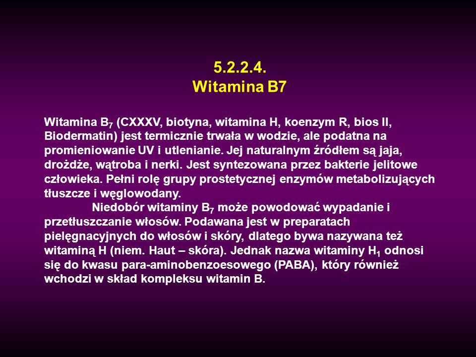 5.2.2.4. Witamina B7 Witamina B 7 (CXXXV, biotyna, witamina H, koenzym R, bios II, Biodermatin) jest termicznie trwała w wodzie, ale podatna na promie