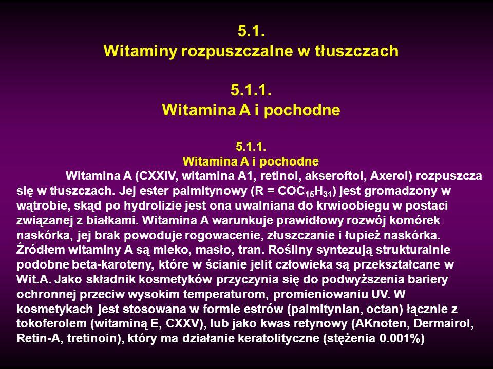 5.1. Witaminy rozpuszczalne w tłuszczach 5.1.1. Witamina A i pochodne 5.1.1. Witamina A i pochodne Witamina A (CXXIV, witamina A1, retinol, akseroftol