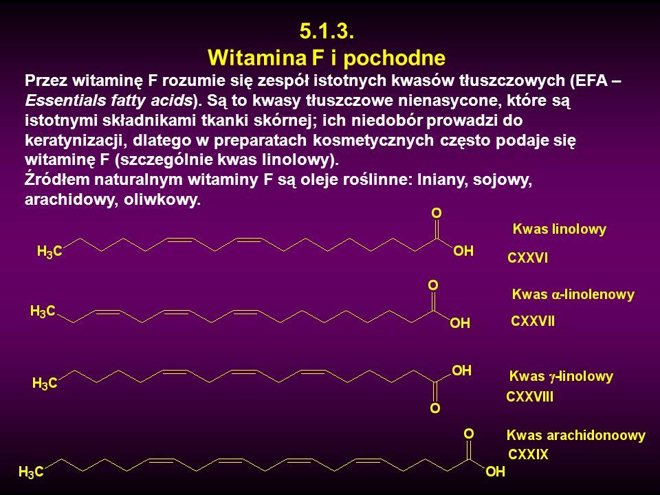 5.1.3. Witamina F i pochodne Przez witaminę F rozumie się zespół istotnych kwasów tłuszczowych (EFA – Essentials fatty acids). Są to kwasy tłuszczowe
