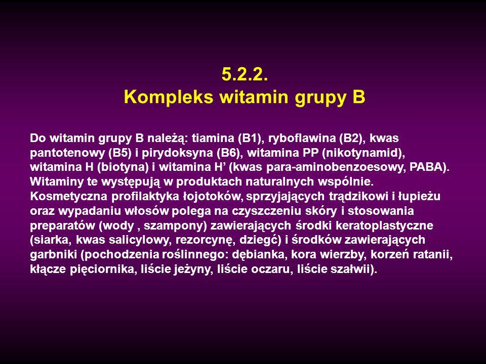 5.2.2. Kompleks witamin grupy B Do witamin grupy B należą: tiamina (B1), ryboflawina (B2), kwas pantotenowy (B5) i pirydoksyna (B6), witamina PP (niko