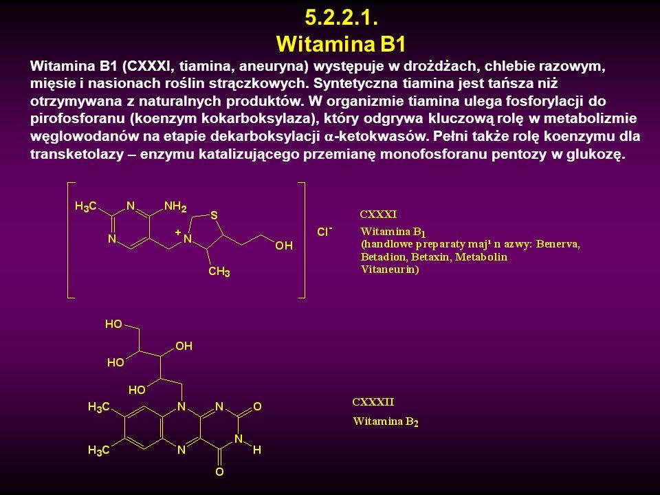 5.2.2.1. Witamina B1 Witamina B1 (CXXXI, tiamina, aneuryna) występuje w drożdżach, chlebie razowym, mięsie i nasionach roślin strączkowych. Syntetyczn