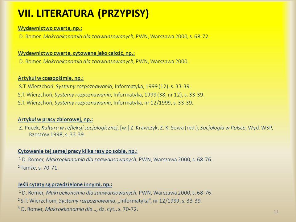 VII. LITERATURA (PRZYPISY) Wydawnictwo zwarte, np.: D. Romer, Makroekonomia dla zaawansowanych, PWN, Warszawa 2000, s. 68-72. Wydawnictwo zwarte, cyto