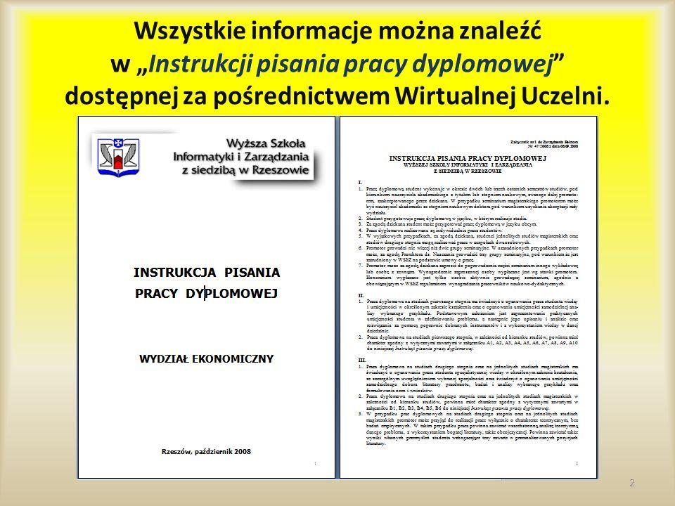 Wszystkie informacje można znaleźć w Instrukcji pisania pracy dyplomowej dostępnej za pośrednictwem Wirtualnej Uczelni. 2
