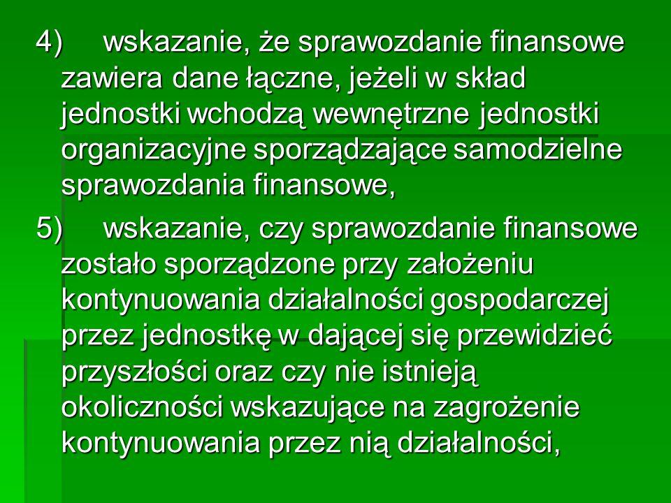 4)wskazanie, że sprawozdanie finansowe zawiera dane łączne, jeżeli w skład jednostki wchodzą wewnętrzne jednostki organizacyjne sporządzające samodzie