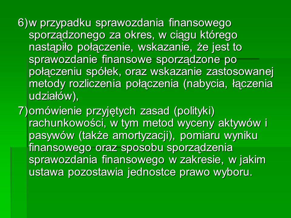 6)w przypadku sprawozdania finansowego sporządzonego za okres, w ciągu którego nastąpiło połączenie, wskazanie, że jest to sprawozdanie finansowe spor