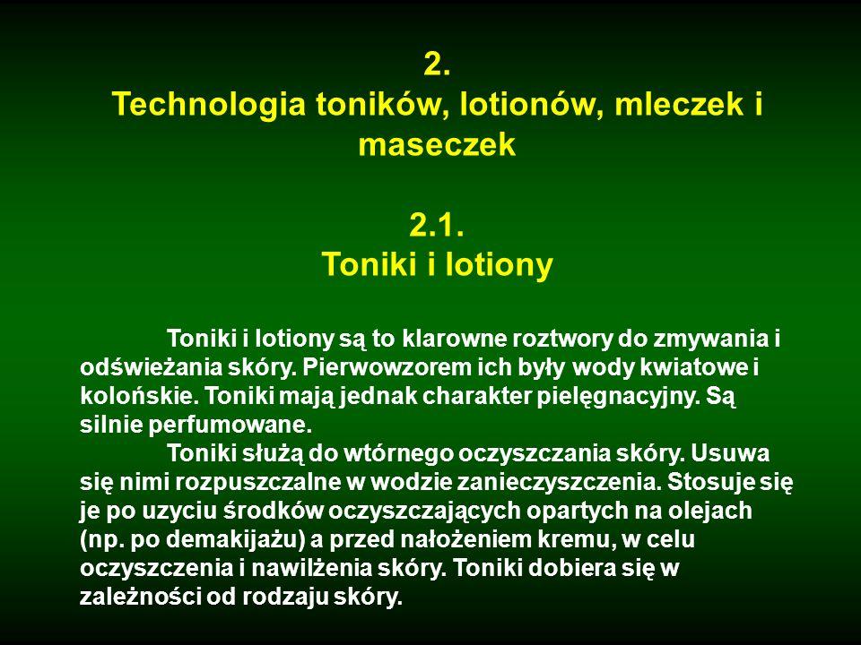 2. Technologia toników, lotionów, mleczek i maseczek 2.1. Toniki i lotiony Toniki i lotiony są to klarowne roztwory do zmywania i odświeżania skóry. P