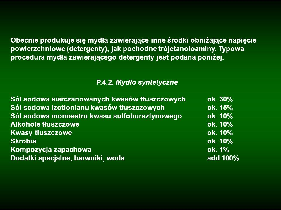 Obecnie produkuje się mydła zawierające inne środki obniżające napięcie powierzchniowe (detergenty), jak pochodne trójetanoloaminy. Typowa procedura m