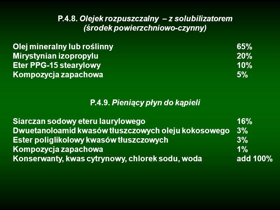 P.4.8. Olejek rozpuszczalny – z solubilizatorem (środek powierzchniowo-czynny) Olej mineralny lub roślinny65% Mirystynian izopropylu20% Eter PPG-15 st
