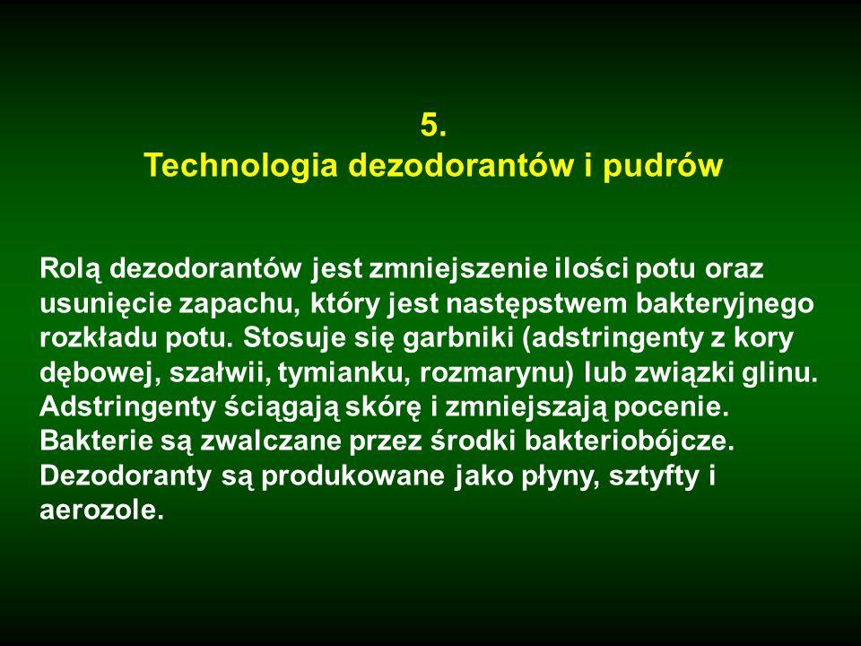 5. Technologia dezodorantów i pudrów Rolą dezodorantów jest zmniejszenie ilości potu oraz usunięcie zapachu, który jest następstwem bakteryjnego rozkł