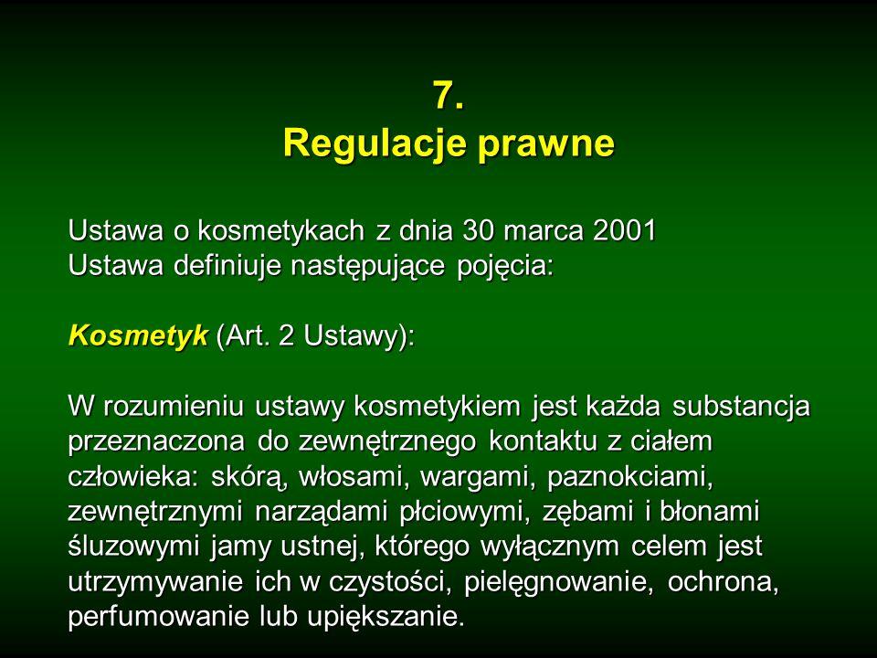 7. Regulacje prawne Ustawa o kosmetykach z dnia 30 marca 2001 Ustawa definiuje następujące pojęcia: Kosmetyk (Art. 2 Ustawy): W rozumieniu ustawy kosm