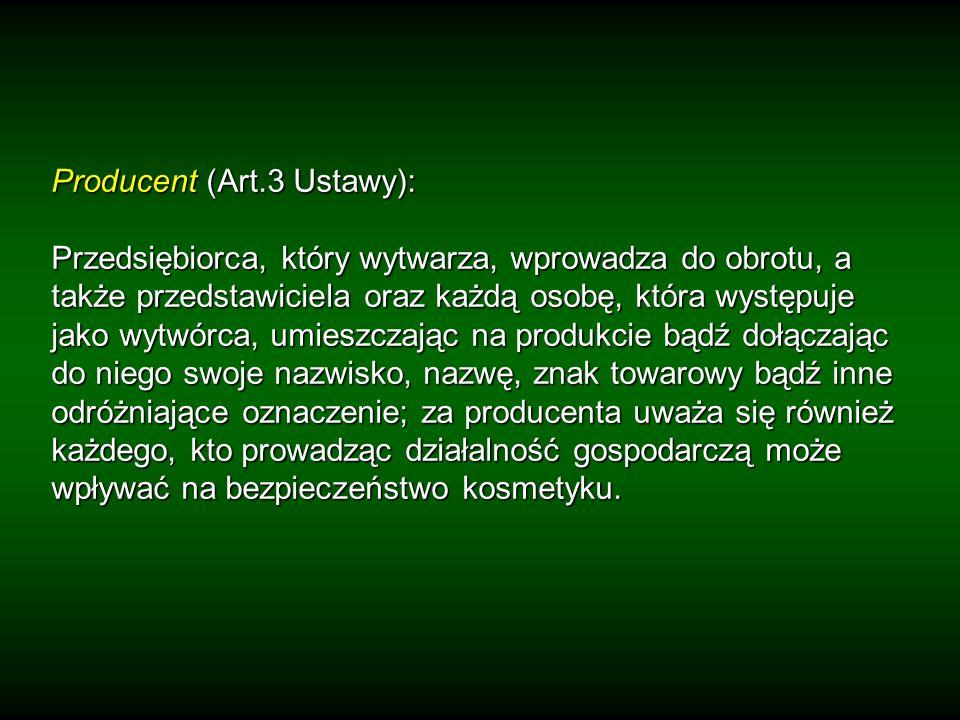 Producent (Art.3 Ustawy): Przedsiębiorca, który wytwarza, wprowadza do obrotu, a także przedstawiciela oraz każdą osobę, która występuje jako wytwórca