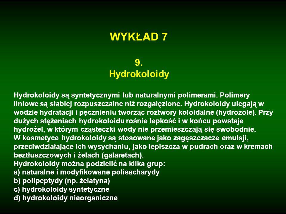 WYKŁAD 7 9. Hydrokoloidy Hydrokoloidy są syntetycznymi lub naturalnymi polimerami. Polimery liniowe są słabiej rozpuszczalne niż rozgałęzione. Hydroko