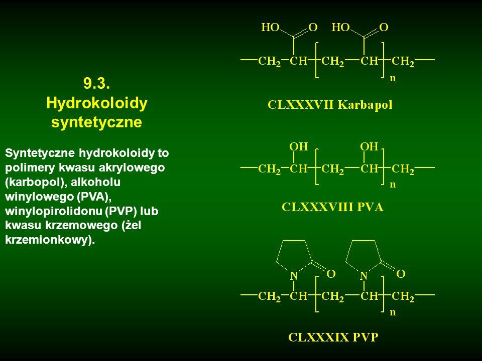 9.3. Hydrokoloidy syntetyczne Syntetyczne hydrokoloidy to polimery kwasu akrylowego (karbopol), alkoholu winylowego (PVA), winylopirolidonu (PVP) lub