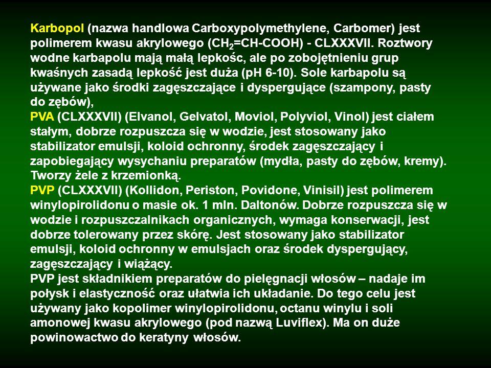 Karbopol (nazwa handlowa Carboxypolymethylene, Carbomer) jest polimerem kwasu akrylowego (CH 2 =CH-COOH) - CLXXXVII. Roztwory wodne karbapolu mają mał