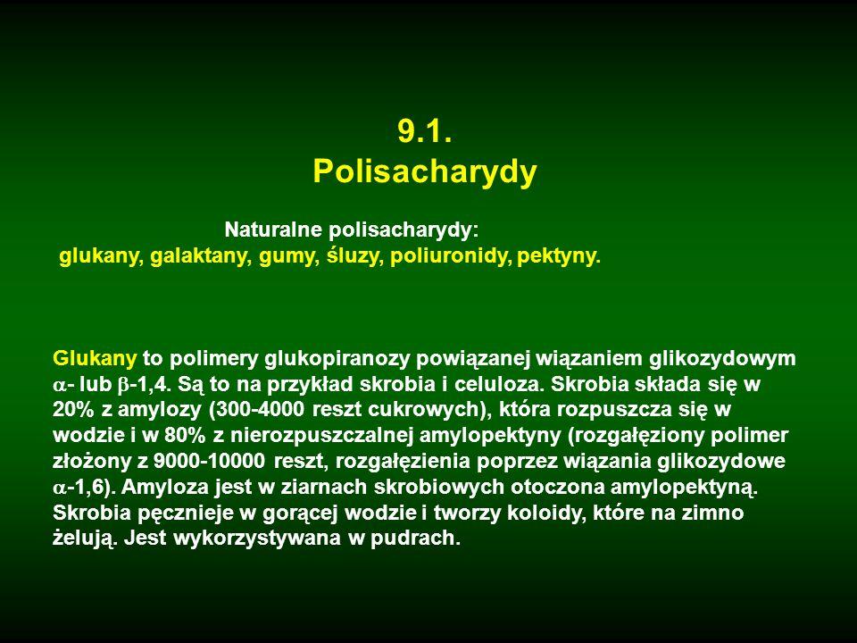 9.1. Polisacharydy Naturalne polisacharydy: glukany, galaktany, gumy, śluzy, poliuronidy, pektyny. Glukany to polimery glukopiranozy powiązanej wiązan