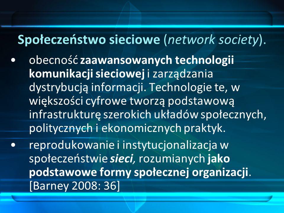 Społeczeństwo sieciowe (network society). obecność zaawansowanych technologii komunikacji sieciowej i zarządzania dystrybucją informacji. Technologie