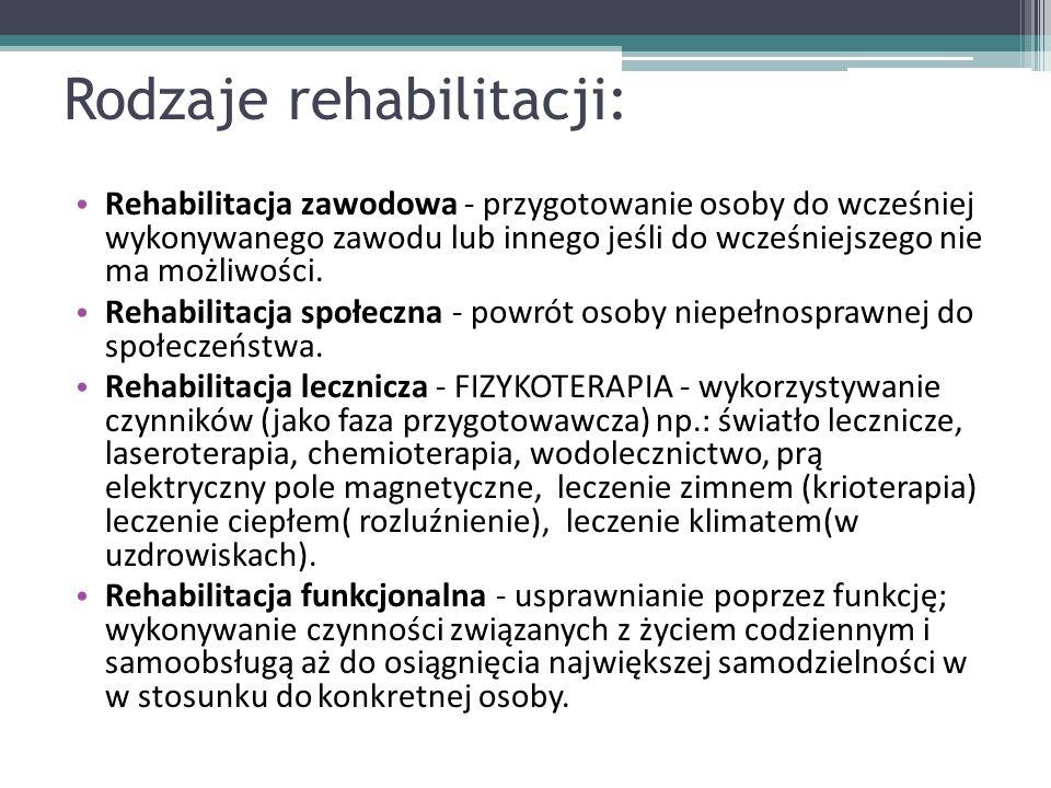 Rodzaje rehabilitacji: Rehabilitacja zawodowa - przygotowanie osoby do wcześniej wykonywanego zawodu lub innego jeśli do wcześniejszego nie ma możliwości.