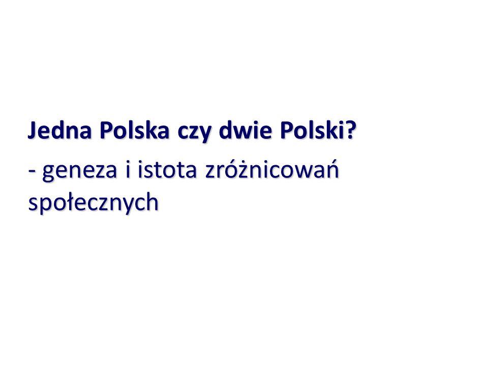 Jedna Polska czy dwie Polski? - geneza i istota zróżnicowań społecznych