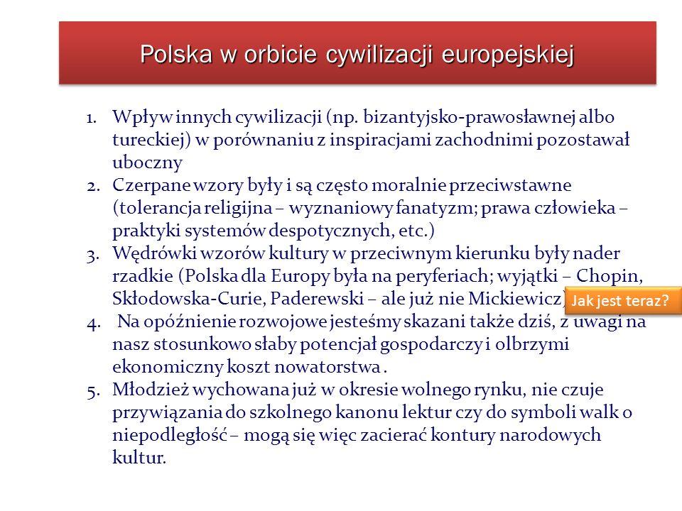 Polska w orbicie cywilizacji europejskiej 1.Wpływ innych cywilizacji (np. bizantyjsko-prawosławnej albo tureckiej) w porównaniu z inspiracjami zachodn