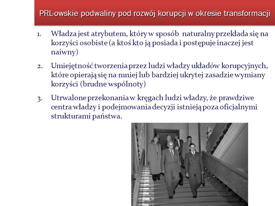 PRL-owskie podwaliny pod rozwój korupcji w okresie transformacji 1.Władza jest atrybutem, który w sposób naturalny przekłada się na korzyści osobiste