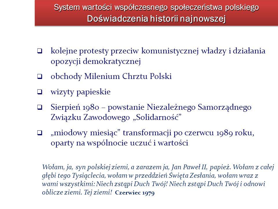 System wartości współczesnego społeczeństwa polskiego Doświadczenia historii najnowszej kolejne protesty przeciw komunistycznej władzy i działania opo