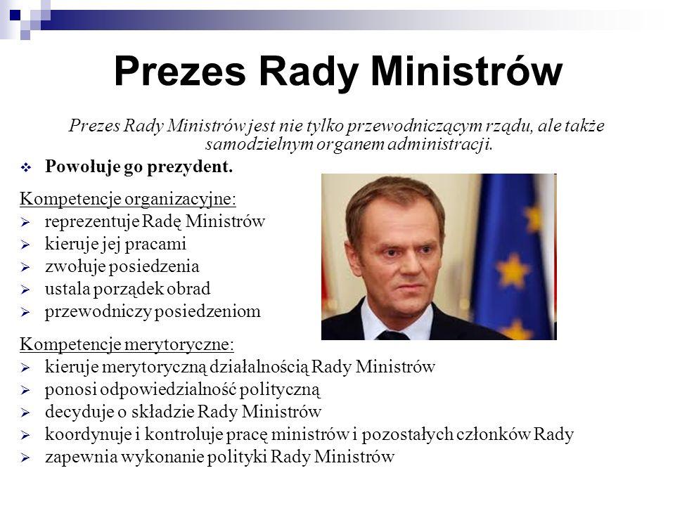 Prezes Rady Ministrów Prezes Rady Ministrów jest nie tylko przewodniczącym rządu, ale także samodzielnym organem administracji.