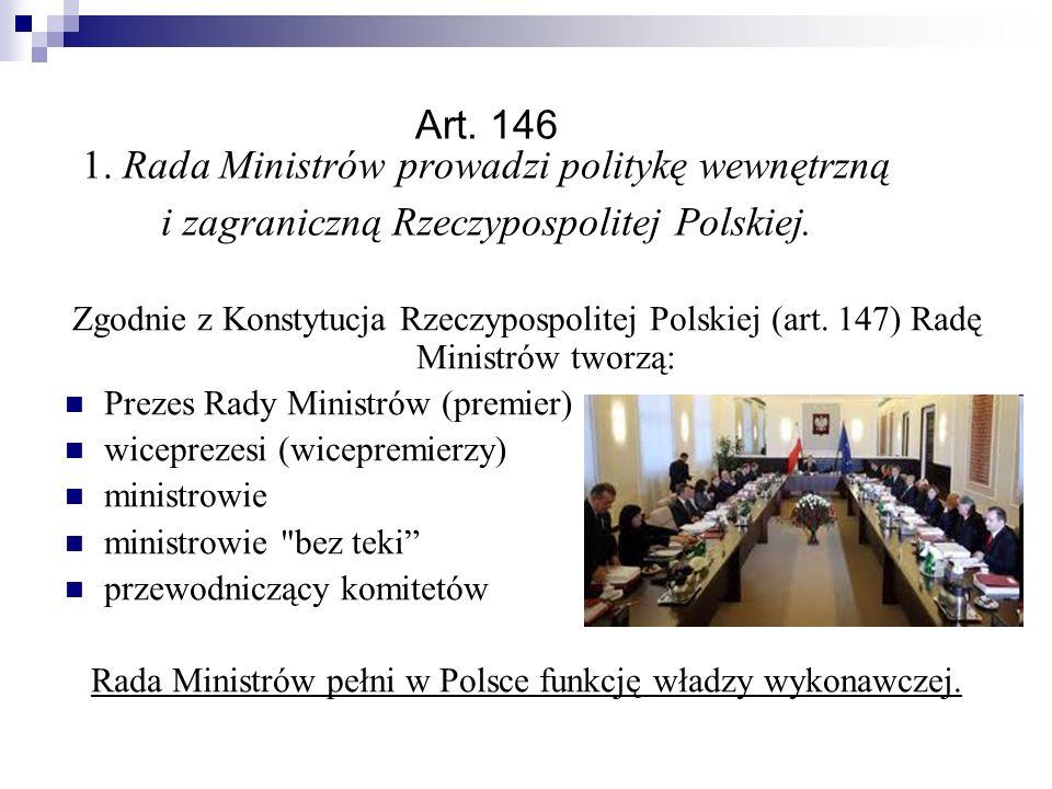 Art.146 1. Rada Ministrów prowadzi politykę wewnętrzną i zagraniczną Rzeczypospolitej Polskiej.