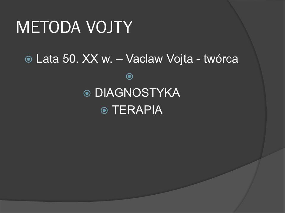 METODA VOJTY Lata 50. XX w. – Vaclaw Vojta - twórca DIAGNOSTYKA TERAPIA