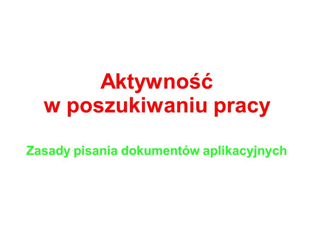 Aktywność w poszukiwaniu pracy Zasady pisania dokumentów aplikacyjnych