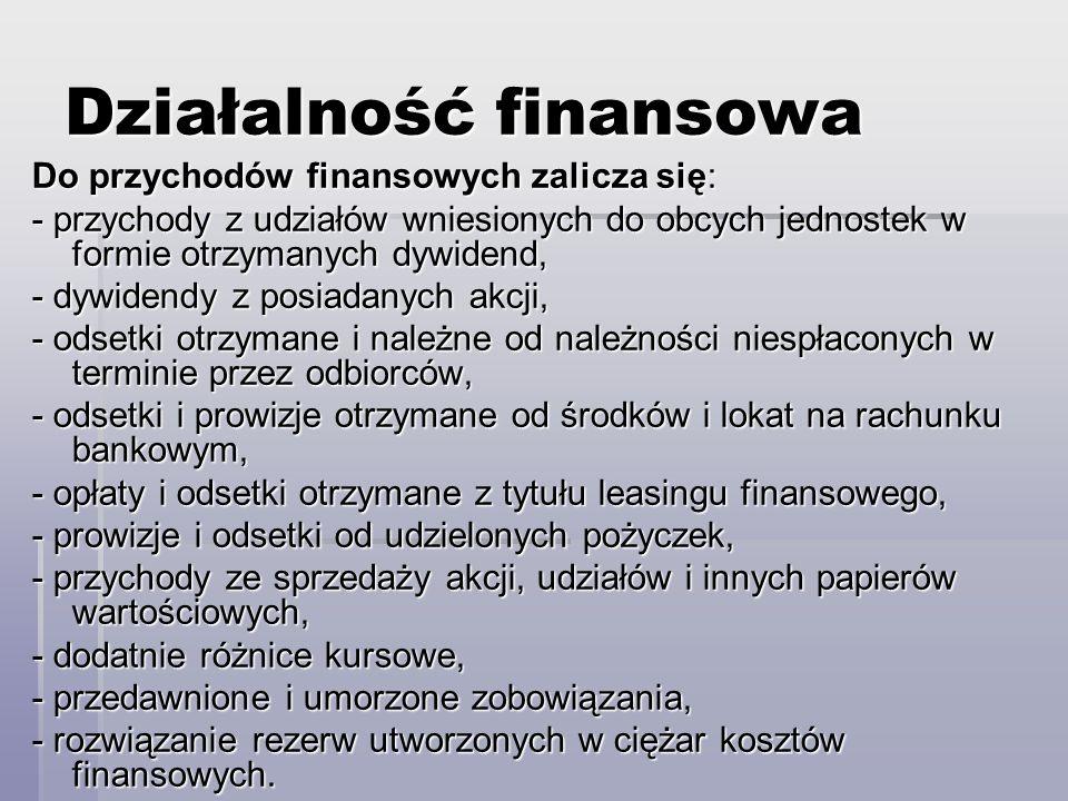 Działalność finansowa Do przychodów finansowych zalicza się: - przychody z udziałów wniesionych do obcych jednostek w formie otrzymanych dywidend, - d