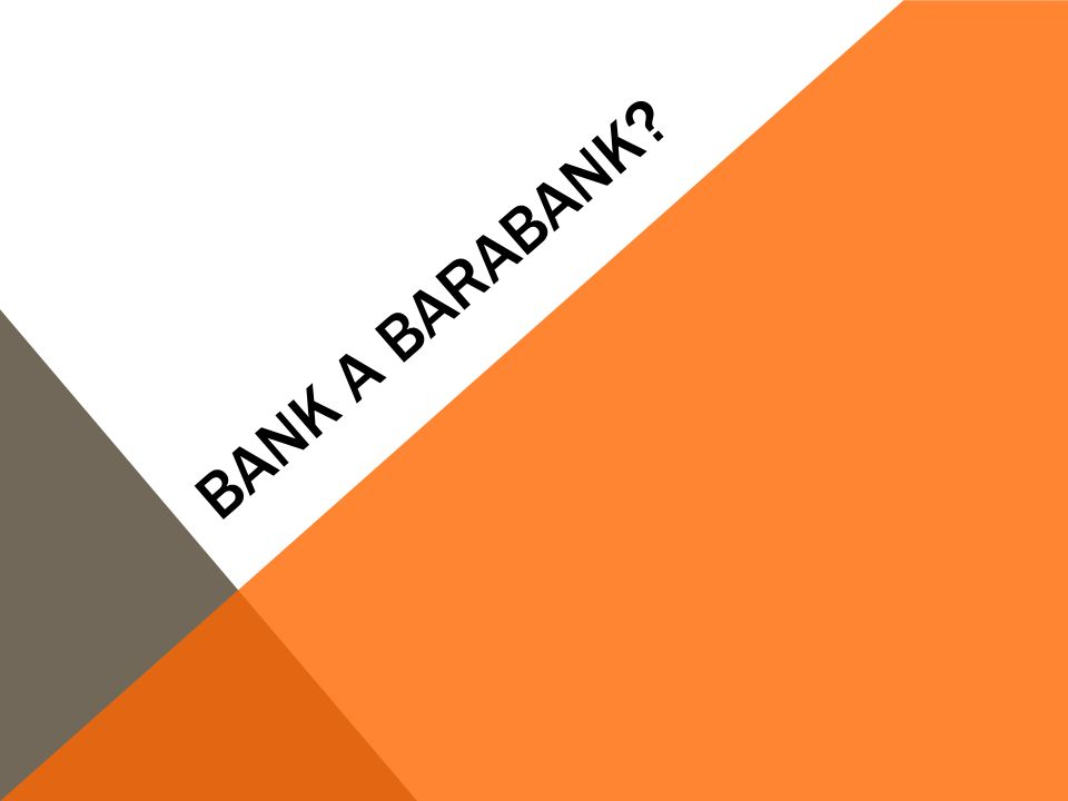BANK A BARABANK?
