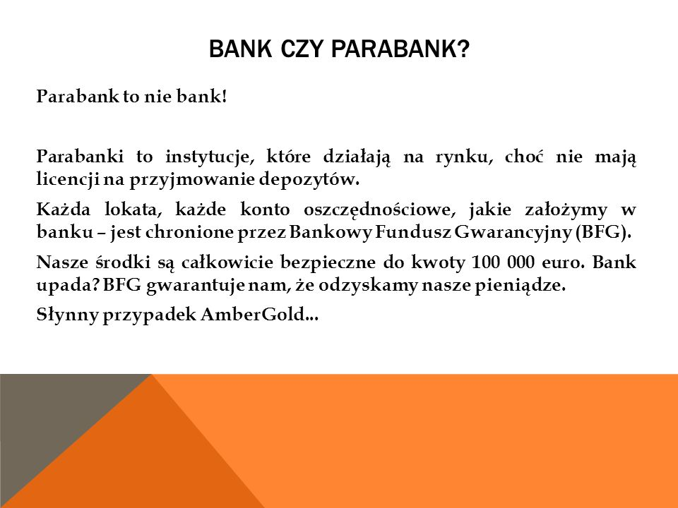 BANK CZY PARABANK? Parabank to nie bank! Parabanki to instytucje, które działają na rynku, choć nie mają licencji na przyjmowanie depozytów. Każda lok