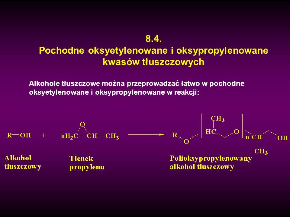 8.4. Pochodne oksyetylenowane i oksypropylenowane kwasów tłuszczowych Alkohole tłuszczowe można przeprowadzać łatwo w pochodne oksyetylenowane i oksyp