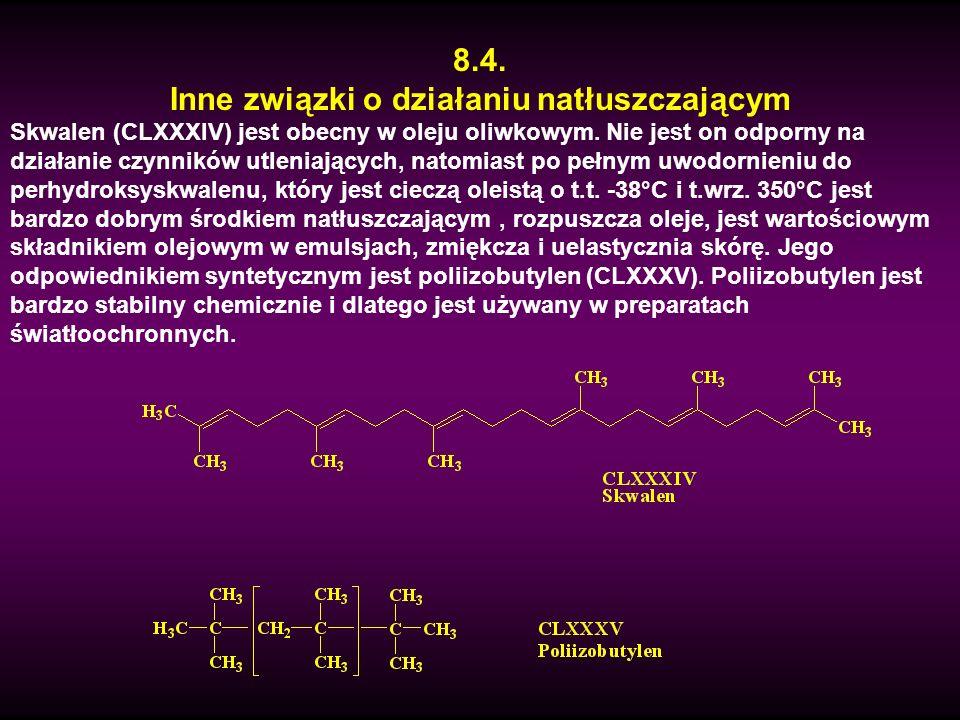 8.4. Inne związki o działaniu natłuszczającym Skwalen (CLXXXIV) jest obecny w oleju oliwkowym. Nie jest on odporny na działanie czynników utleniającyc