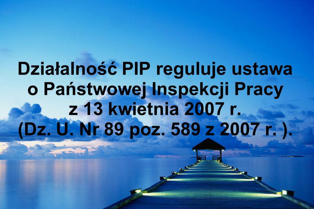 Działalność PIP reguluje ustawa o Państwowej Inspekcji Pracy z 13 kwietnia 2007 r. (Dz. U. Nr 89 poz. 589 z 2007 r. ).