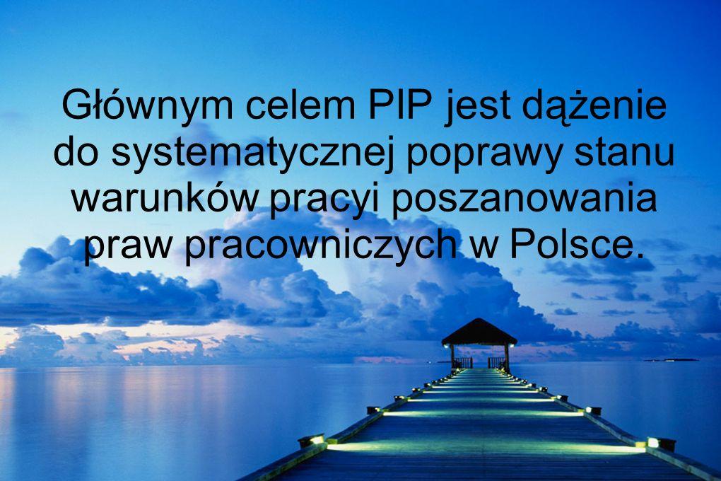 Głównym celem PIP jest dążenie do systematycznej poprawy stanu warunków pracyi poszanowania praw pracowniczych w Polsce.