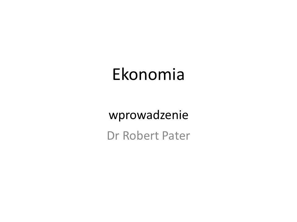 Ekonomia wprowadzenie Dr Robert Pater