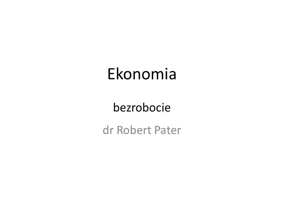 Ekonomia bezrobocie dr Robert Pater