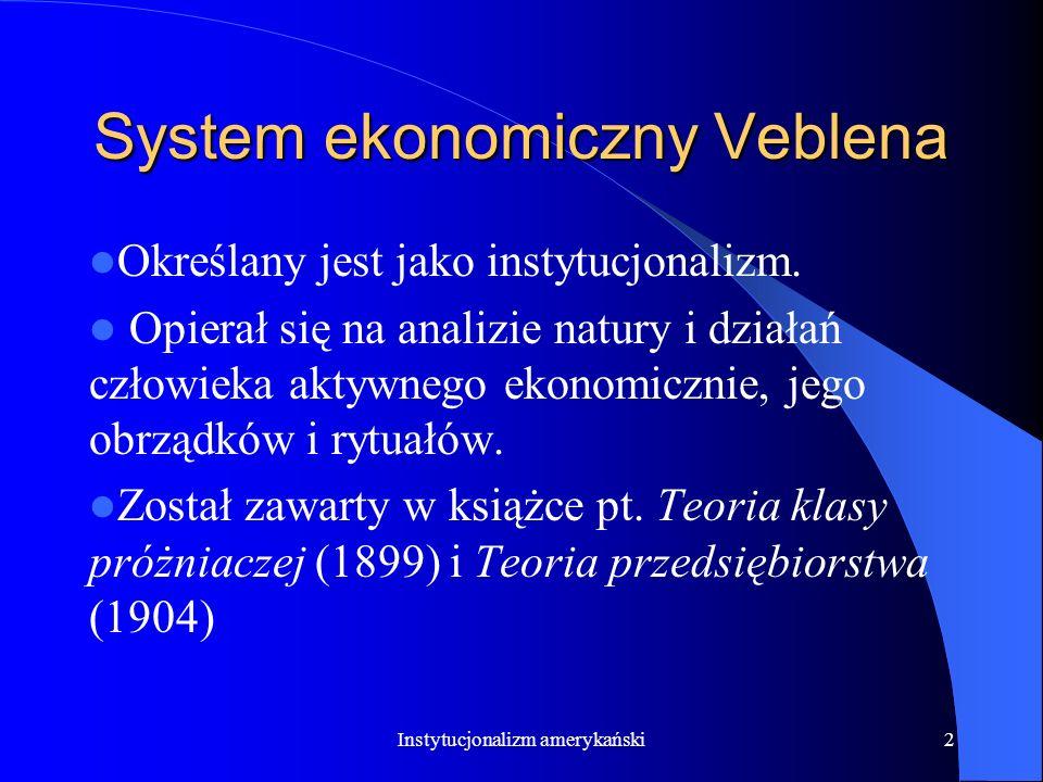 2 System ekonomiczny Veblena Określany jest jako instytucjonalizm.