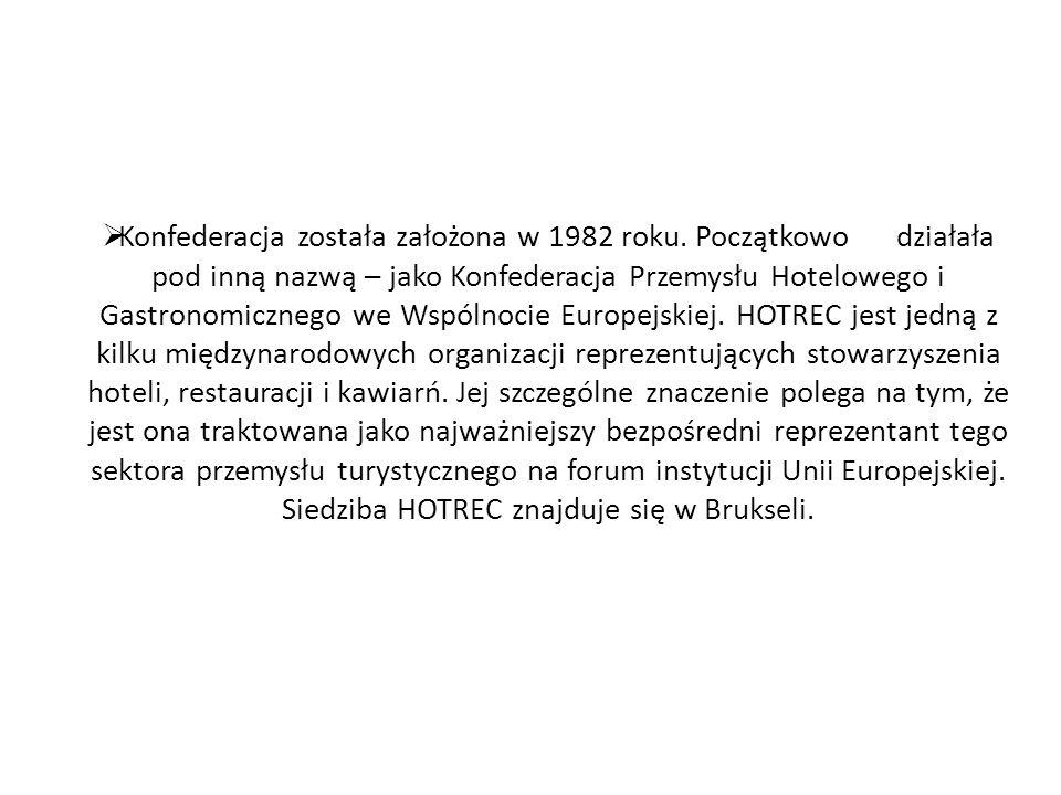 Cele HOTREC Cele Konfederacji zawierają się w misji, która brzmi: Maksymalizować korzyści płynące ze współpracy pomiędzy członkami oraz bronić interesów europejskich hoteli, restauracji i kawiarń.