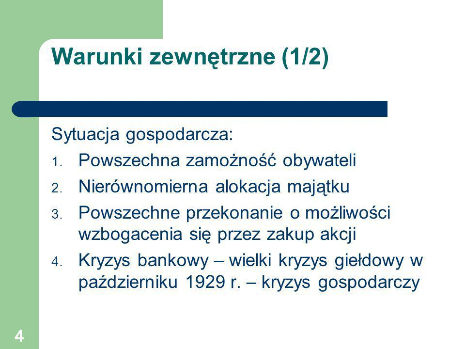 4 Warunki zewnętrzne (1/2) Sytuacja gospodarcza: 1. Powszechna zamożność obywateli 2. Nierównomierna alokacja majątku 3. Powszechne przekonanie o możl