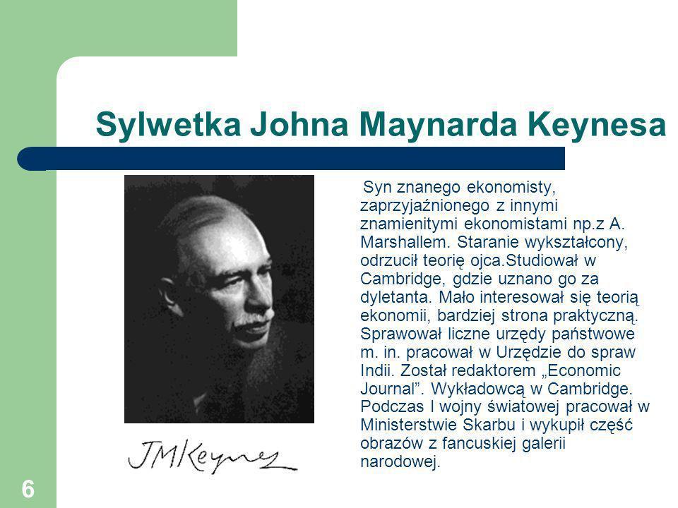 6 Sylwetka Johna Maynarda Keynesa Syn znanego ekonomisty, zaprzyjaźnionego z innymi znamienitymi ekonomistami np.z A. Marshallem. Staranie wykształcon