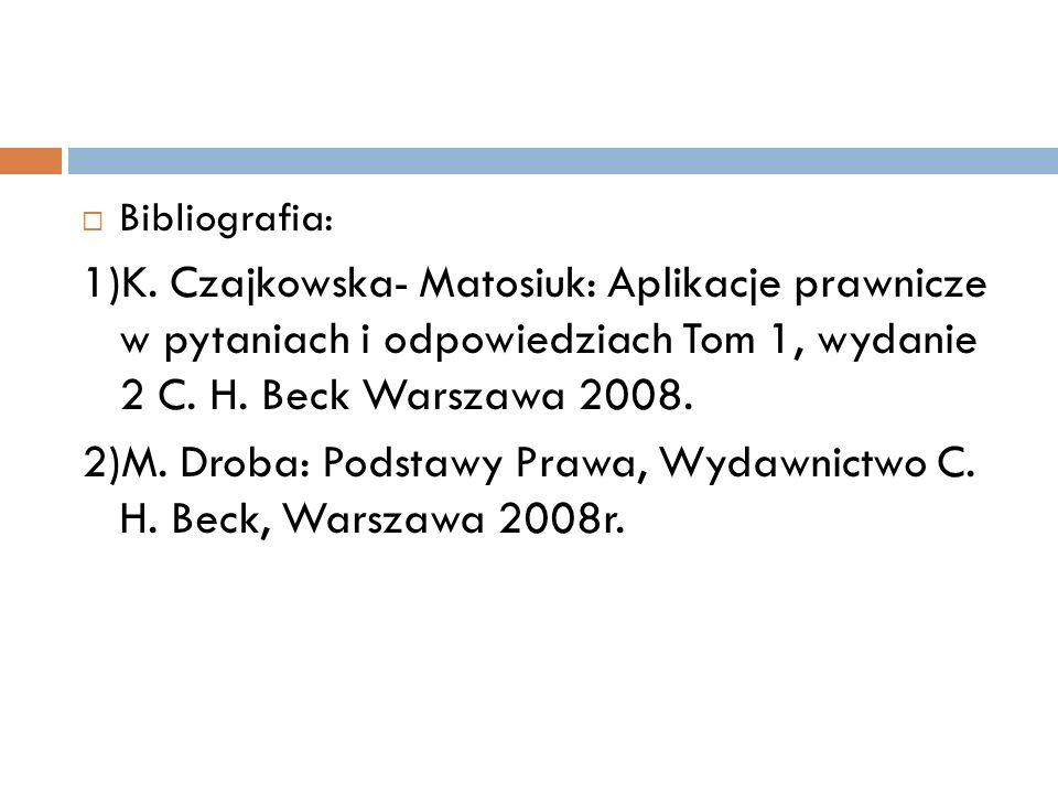 Bibliografia: 1)K. Czajkowska- Matosiuk: Aplikacje prawnicze w pytaniach i odpowiedziach Tom 1, wydanie 2 C. H. Beck Warszawa 2008. 2)M. Droba: Podsta