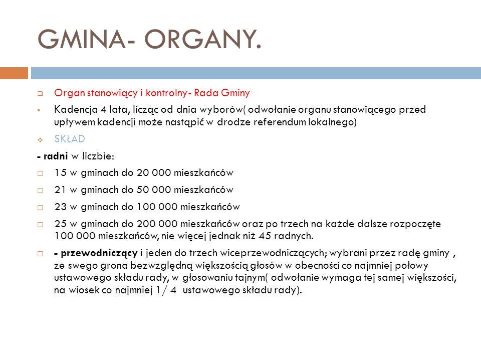 GMINA- ORGANY. Organ stanowiący i kontrolny- Rada Gminy Kadencja 4 lata, licząc od dnia wyborów( odwołanie organu stanowiącego przed upływem kadencji