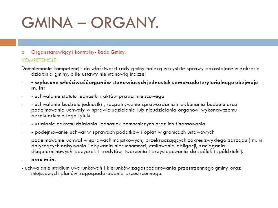 GMINA – ORGANY. Organ stanowiący i kontrolny- Rada Gminy. KOMPETENCJE Domniemanie kompetencji: do właściwości rady gminy należą wszystkie sprawy pozos