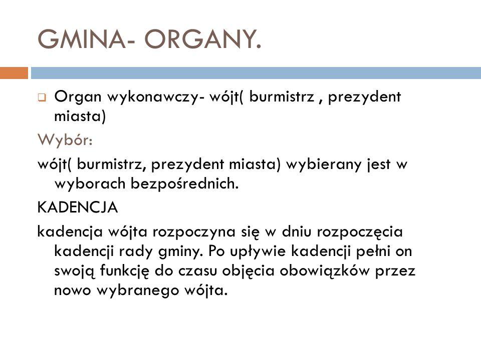 GMINA- ORGANY. Organ wykonawczy- wójt( burmistrz, prezydent miasta) Wybór: wójt( burmistrz, prezydent miasta) wybierany jest w wyborach bezpośrednich.