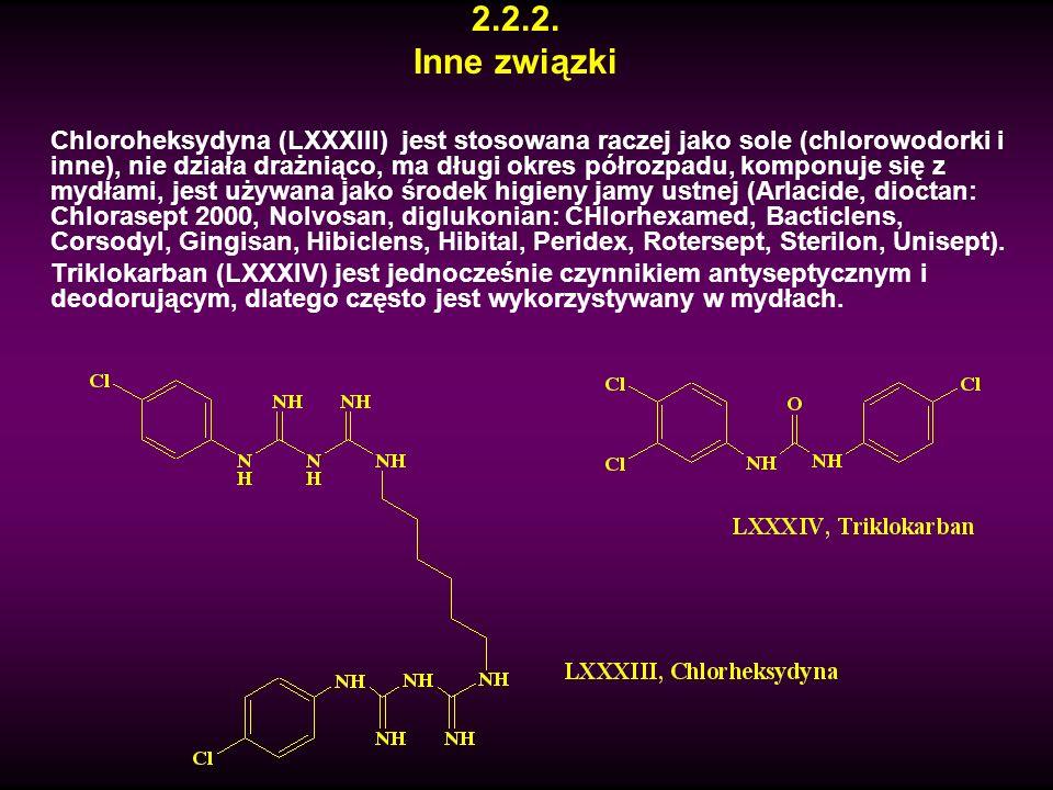2.2.2. Inne związki Chloroheksydyna (LXXXIII) jest stosowana raczej jako sole (chlorowodorki i inne), nie działa drażniąco, ma długi okres półrozpadu,
