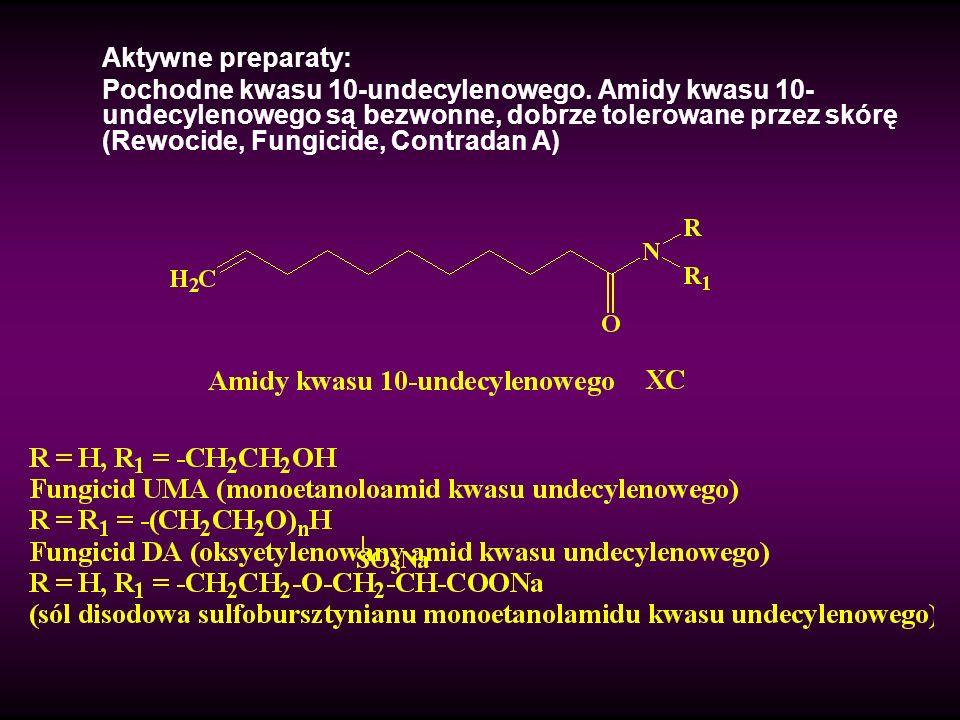 Aktywne preparaty: Pochodne kwasu 10-undecylenowego. Amidy kwasu 10- undecylenowego są bezwonne, dobrze tolerowane przez skórę (Rewocide, Fungicide, C