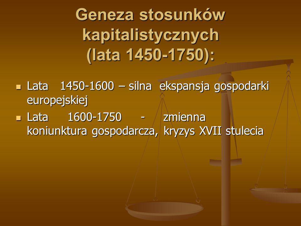 Geneza stosunków kapitalistycznych (lata 1450-1750): Lata 1450-1600 – silna ekspansja gospodarki europejskiej Lata 1450-1600 – silna ekspansja gospoda